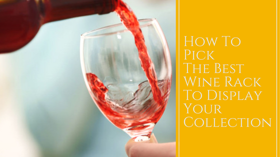 How To Pick The Best Wine Rack To Display Your Collection