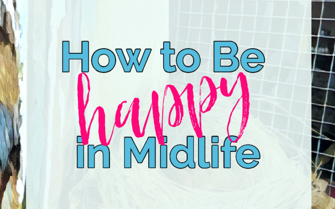 How to Really Be Happy in Midlife