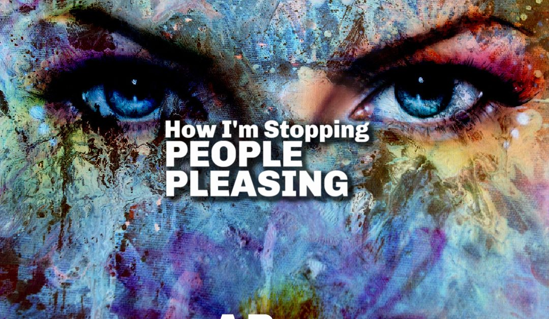 Guilty of People Pleasing? How to Stop (Even if This Is How You've Survived Until Now)